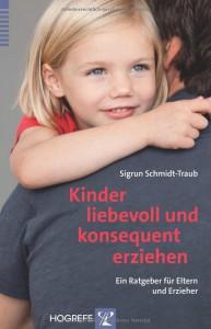 Kinder liebevoll und konsequent erziehen: Ein Ratgeber für Eltern und Erzieher